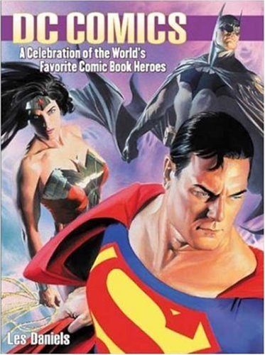 Dc Comics: A Celebration of the World's Favorite Comic Book Heroes