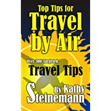 Top Tips for Travel by Air - Over 300 Targeted Travel Tips