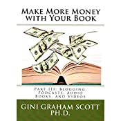Make More Money with Your Book, Part III: Blogging, Podcasts, Audio Books, and Videos | Gini Graham Scott, PhD