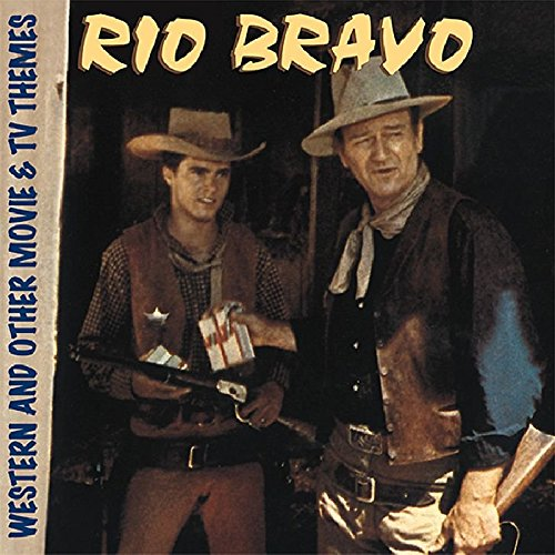 Rio Bravo: Western and other Movie & TV Themes