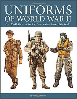 Uniforms of World War II: Over 250 Uniforms of Armies ...