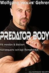 Predator Body - Schnell fit werden und bleiben - Konsequenz schlägt Komplexität