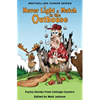 Never Light a Match in the Outhouse: Funny Stories from Cottage Country
