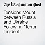 Tensions Mount Between Russia and Ukraine Following 'Terror Incident' | Andrew Roth
