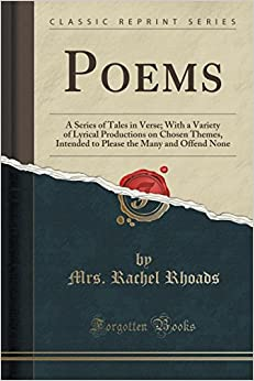 Poems: A Series of Tales in Verse: With a Variety of Lyrical Productions on Chosen Themes, Intended to Please the Many and Offend None (Classic Reprint)
