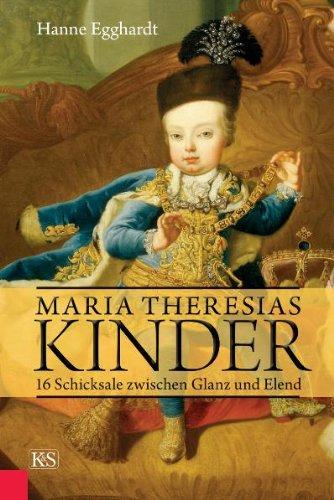 Maria Theresias Kinder: 16 Schicksale zwischen Glanz und Elend