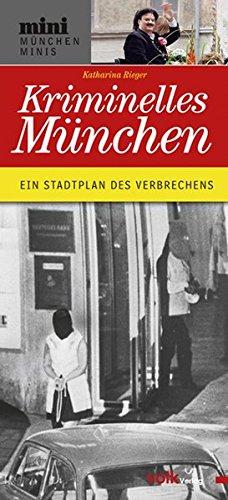 München kriminell: Ein Stadtplan der Verbrechen (München Minis)
