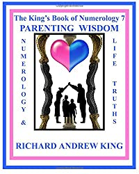 The King's Book of Numerology 7 - Parenting Wisdom: Numerology and Life Truths (Volume 7)