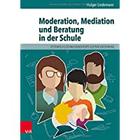 Moderation, Mediation und Beratung in der Schule: Lern- und Arbeitsbuch für pädagogische und soziale Berufe