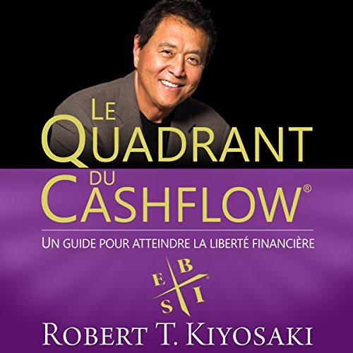 Le Quadrant du Cashflow [Cashflow Quadrant]: Un guide pour atteindre la liberté financière [A Guide to Waiting for Financial Freedom]