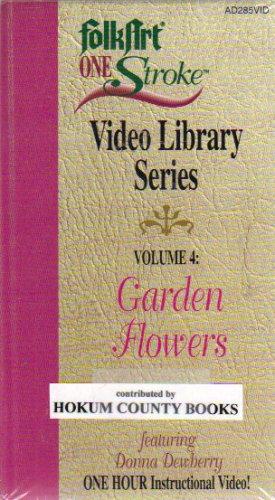 FOLK ART ONE STROKE VOLUME 4--GARDEN FLOWERS featuring DONNA DEWBERRY (VHS TAPE-2001)
