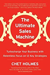 The Ultimate Sales Machine: Turbocharge Your Business with Relentless Focus on 12 Key Strategies by Chet Holmes (2007-06-21)