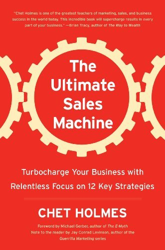 Ultimate Sales Machine- Turbocharge Your Business with Relentless Focus on 12 Key Strategies (07) by Holmes, Chet [Hardcover (2007)]