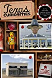 Texas Curiosities: Quirky Characters, Roadside Oddities & Other Offbeat Stuff (Curiosities Series)