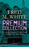 img - for FRED M. WHITE Premium Collection: 60+ Murder Mysteries & Crime Novels; Including 200+ Short Stories (Illustrated): The Doom of London, The Ends of Justice, ... of the Four Fingers, A Crime on Canvas  book / textbook / text book