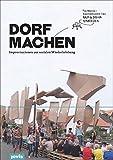 DORF MACHEN: Improvisationen zur sozialen Wiederbelebung