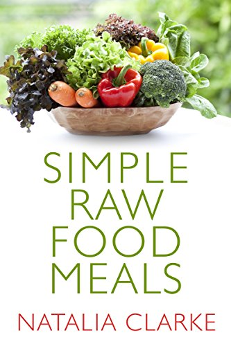 Simple Raw Food Meals: low-fat, simple raw food vegan recipes by Natalia Clarke