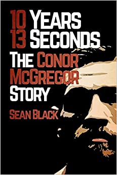 10 Years, 13 Seconds: The Conor McGregor Story