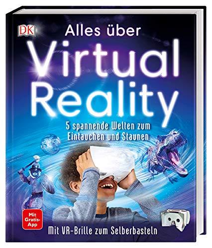 Alles über Virtual Reality: 5 spannende Welten zum Eintauchen und Staunen. Mit VR-Brille zum Selberbasteln. Mit Gratis-App (Brillen App)