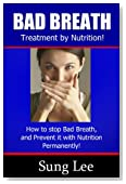 Bad Breath - Treatment by Nutrition! How to Stop Bad Breath, and prevent it with Nutrition Permanently.