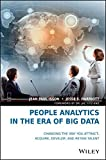 People Analytics in the Era of Big Data: Changing the Way You Attract, Acquire, Develop, and Retain Talent