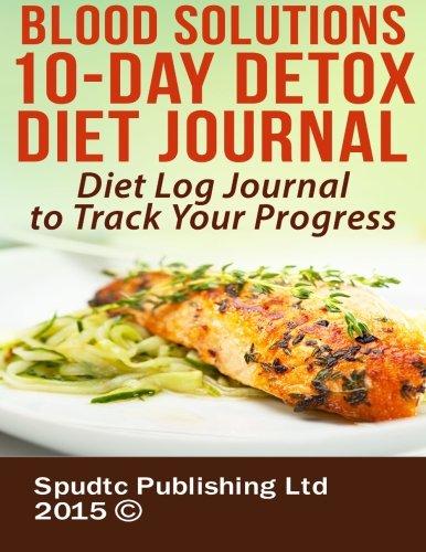 Read Online Blood Solutions 10-Day Detox Diet Journal: Diet Log Journal to Track Your Progress pdf epub