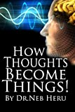 How Thoughts Become Things (Master Your Destiny Book 1)