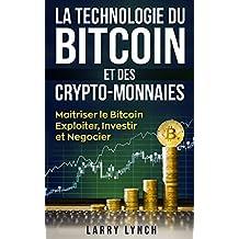 Bitcoin: La Technologie du Bitcoin Et des Crypto-monnaies, Maîtriser le bitcoin - Exploiter, Investir et Négocier (Livre en Français/ Bitcoin French Book Version)  (French Edition)