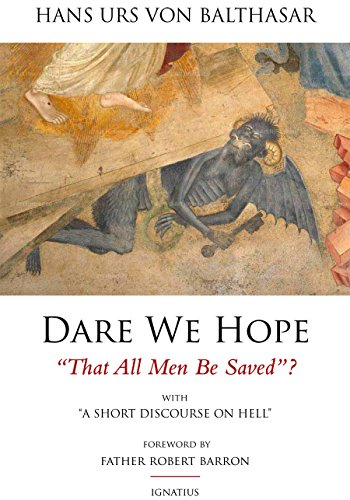 Dare We Hope That All Men Be Saved?: With a Short Discourse on Hell - 2nd Edition