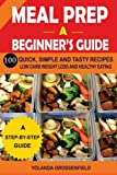 Meal Prep: A Beginners Guide to 100 Quick, Simple and Tasty Recipes Low Carb Weight Loss and Healthy Eating