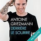 Derrière le sourire | Livre audio Auteur(s) : Antoine Griezmann, Arnaud Ramsay Narrateur(s) : Benoît Berthon