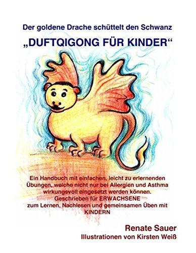 Der goldene Drache schüttelt den Schwanz: DuftQiGong für Kinder Taschenbuch – 12. September 2006 Renate Sauer Books on Demand 383346089X Gesundheit