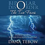 Bipolar Disorder: The Two Faces Understanding Bipolar Disorder Symptoms | Dana Tebow