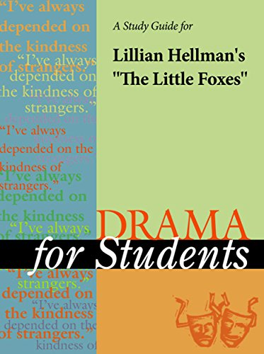 a-study-guide-for-lillian-hellmans-the-little-foxes-drama-for-students