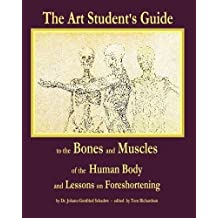 The Art Student's Guide to the Bones and Muscles of the Human Body: and Lessons on Foreshortening by Dr Johann Gottfried Schadow (2009-06-28)