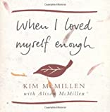When I Loved Myself Enough: Inspiring words to help you find happiness and joy