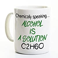 Science Gift Coffee Mug - Chemically Speaking Alcohol is a Solution - Nerd Geek Gift -21st Birthday Mug
