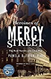 Image of Heroines of Mercy Street: The Real Nurses of the Civil War