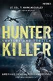 Hunter Killer – Lautlos und tödlich: Amerikas geheimer Drohnenkrieg – Der Insiderbericht