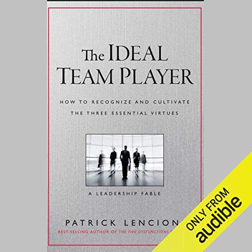- The Ideal Team Player: How to Recognize and Cultivate the Three Essential Virtues: A Leadership Fable