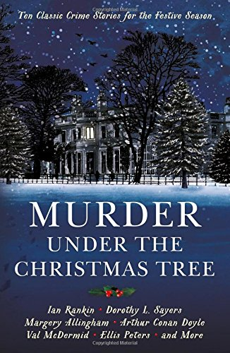 Murder Under the Christmas Tree: Ten Classic Crime Stories for the Festive Season