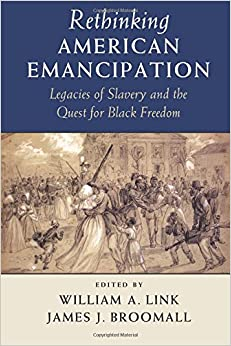 Book Rethinking American Emancipation: Legacies of Slavery and the Quest for Black Freedom (Cambridge Studies on the American South)