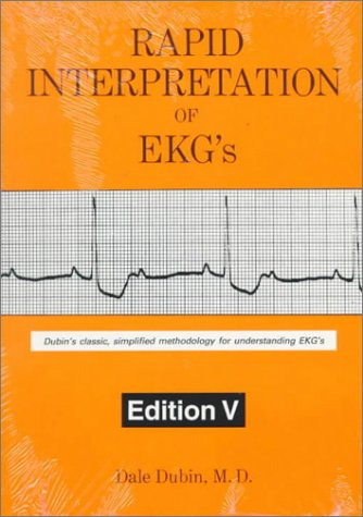 Rapid Interpretation of EKG's: Dubin's Classic, Simplified Methodology for Understanding EKG's, 5th Edition