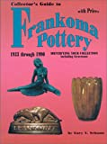 Collector's Guide to Frankoma Pottery 1933 through 1990. Identifying Your Collection including Gracetone
