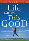 img - for Life Can Be This Good: Awakening to the Miracles All Around Us book / textbook / text book