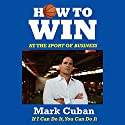 How to Win at the Sport of Business: If I Can Do It, You Can Do It Audiobook by Mark Cuban Narrated by Charles Constant
