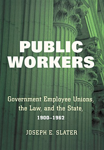 Public Workers: Government Employee Unions, the Law, and the State, 1900–1962 (Ilr Press Books)