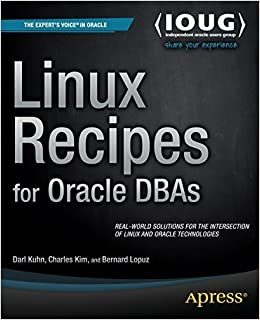 Book Linux Recipes for Oracle DBAs (Expert's Voice in Oracle) by Kuhn, Darl, Lopuz, Bernard, Kim, Charles (2008)