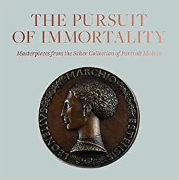 Book The Pursuit of Immortality: Masterpieces from the Scher Collection of Portrait Medals
