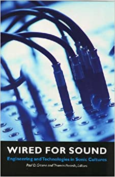 Wired for Sound: Engineering and Technologies in Sonic Cultures (Music Culture)